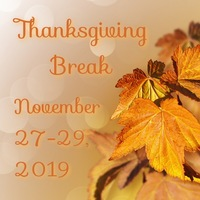 Thanksgiving Break November 27-29, 2019