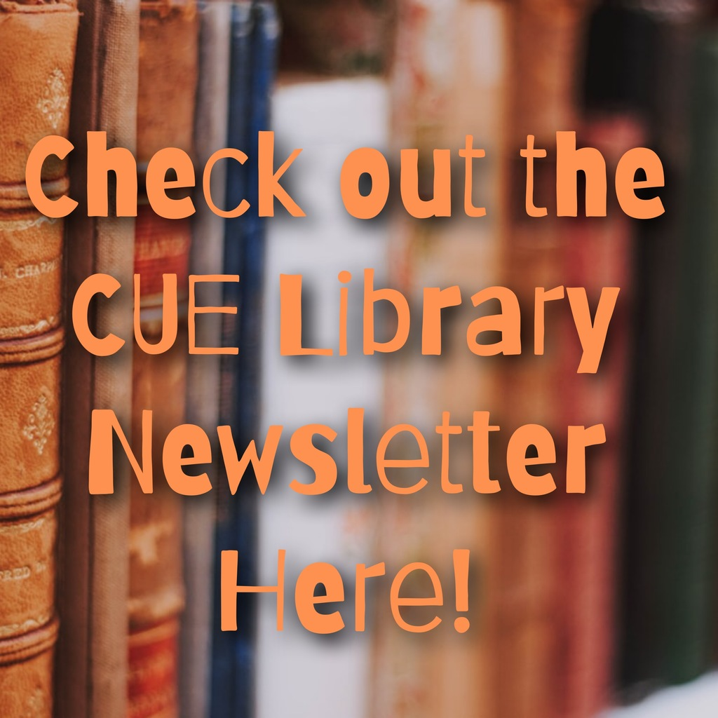 CUE Library Newsletter Available